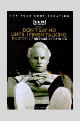 Dont Say No Until I Finish Talking: The Story of Richard D. Zanuck