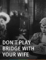 Dont Play Bridge with Your Wife