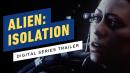 Alien: Isolation Digital Series - Exclusive Launch Trailer